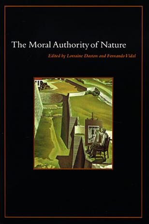 Daston, L., & Vidal, F. (Eds.). (2004). The Moral Authority of Nature. Chicago: Chicago University Press.