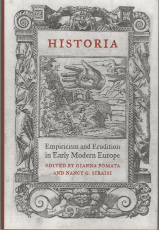 Pomata, G., & Siraisi, N. G. (Eds.). (2005). Historia: Empiricism and Erudition in Early Modern Europe. Cambridge, Mass. [u.a.].