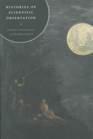 Daston, L., & Lunbeck, E. (Eds.). (2011). Histories of Scientific Observation. Chicago: University of Chicago Press.