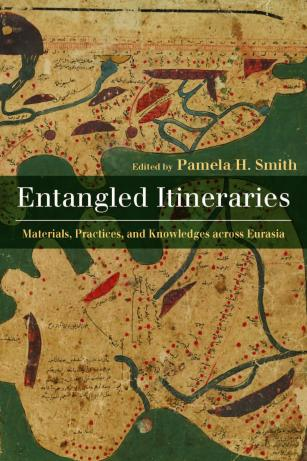 Smith, P.H. (ed.). (2019). Entangled Itineraries: Materials, Practices, and Knowledges across Eurasia. Pittsburgh: University of Pittsburgh Press.
